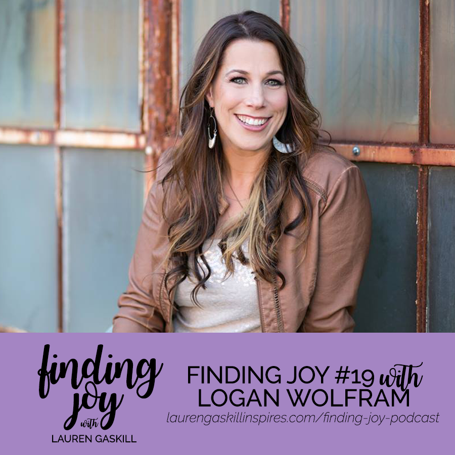 Finding Joy Podcast with Lauren Gaskill | Guest Logan Wolfram