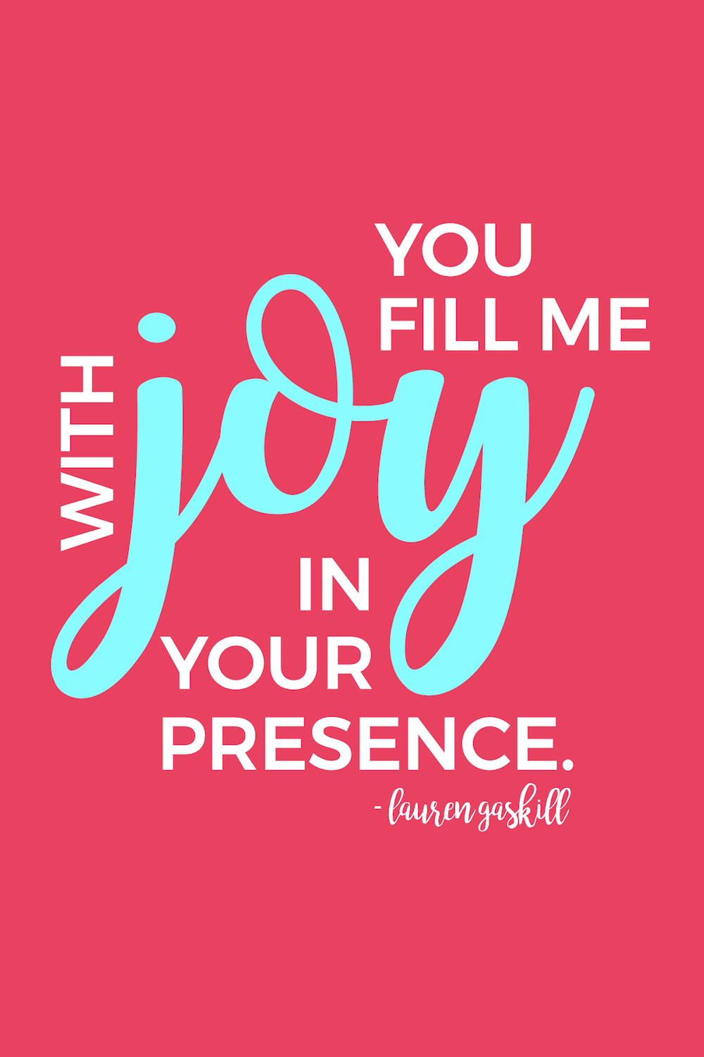 In God's presence, there is fullness of joy. -Psalm 16:11