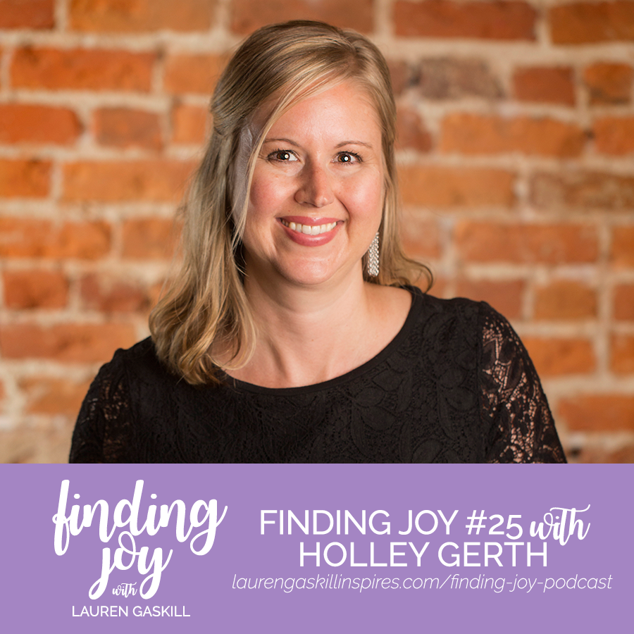Holley Gerth | Finding Joy Podcast with Lauren Gaskill