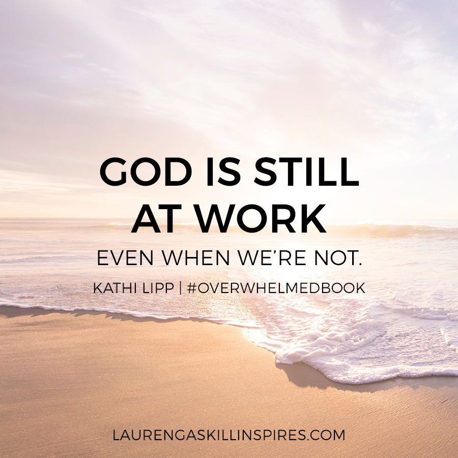 God is always at work. #OverwhelmedBook by Kathi Lipp