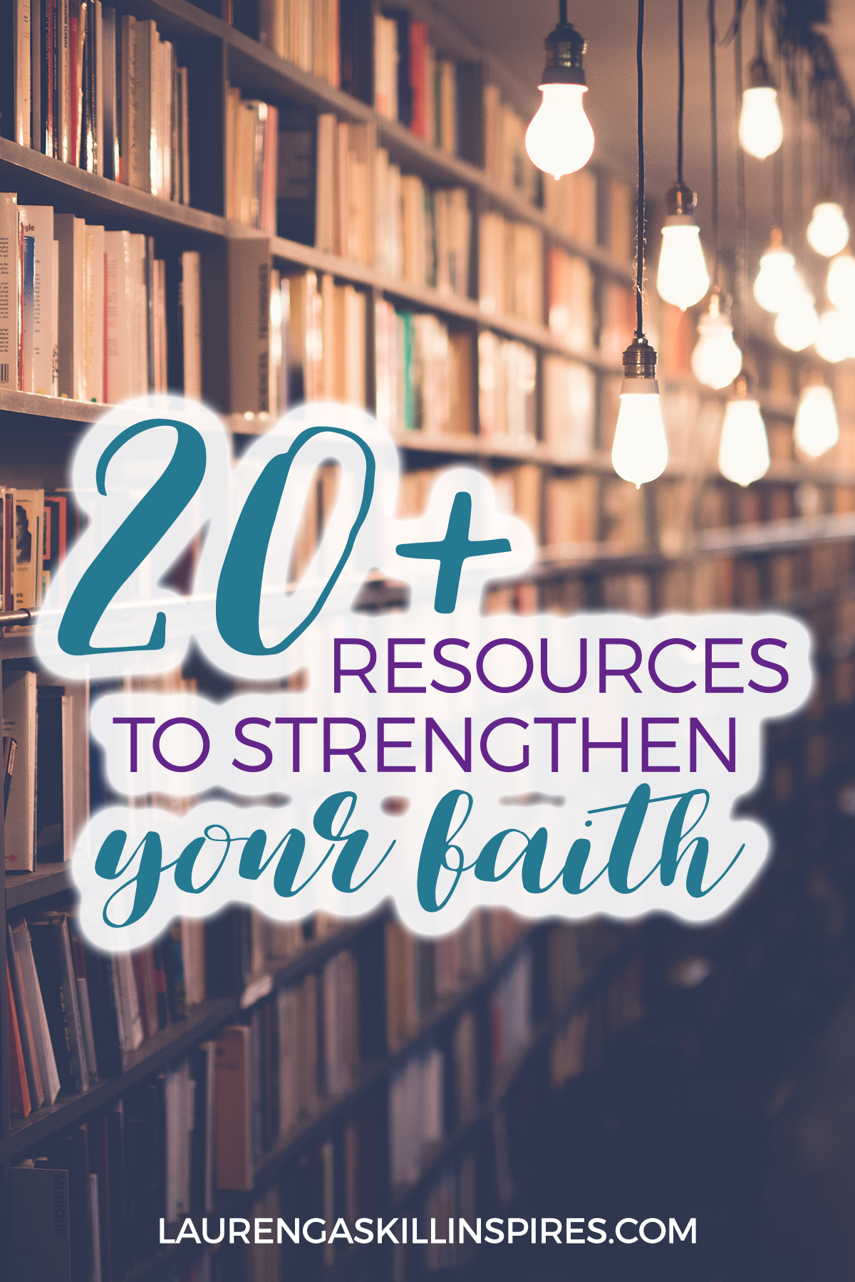 20+ Resources to Develop a Stronger Faith In God