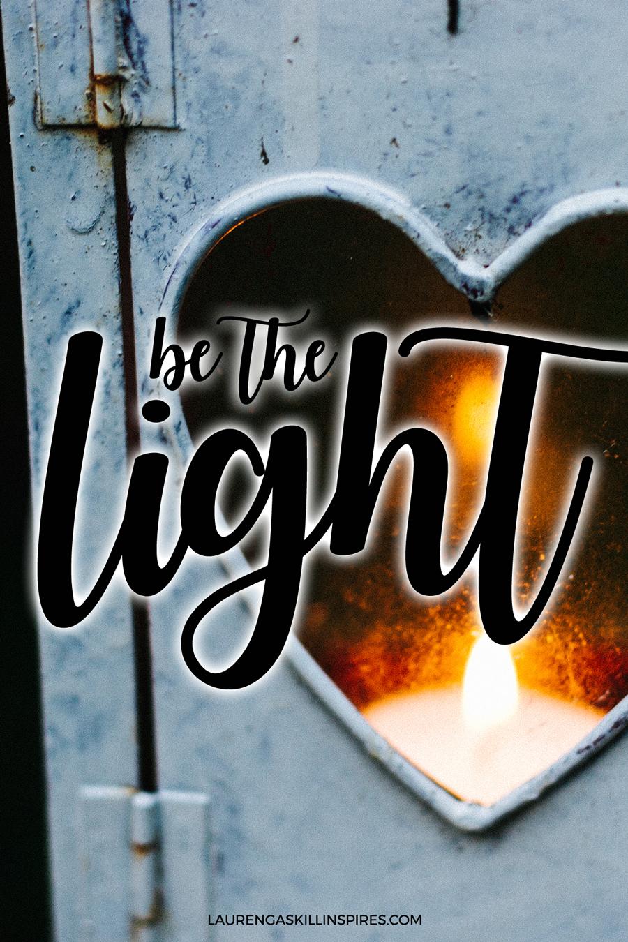 Be the light. {Matthew 5:14}