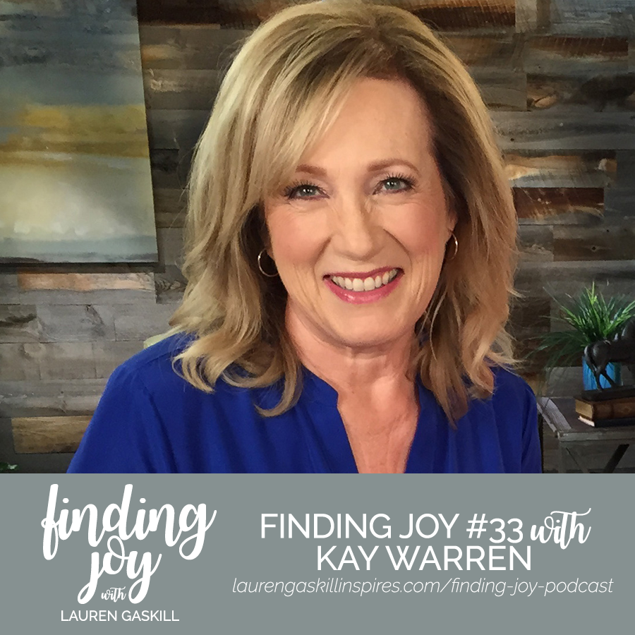 Kay Warren interview | Finding Joy Podcast with Lauren Gaskill