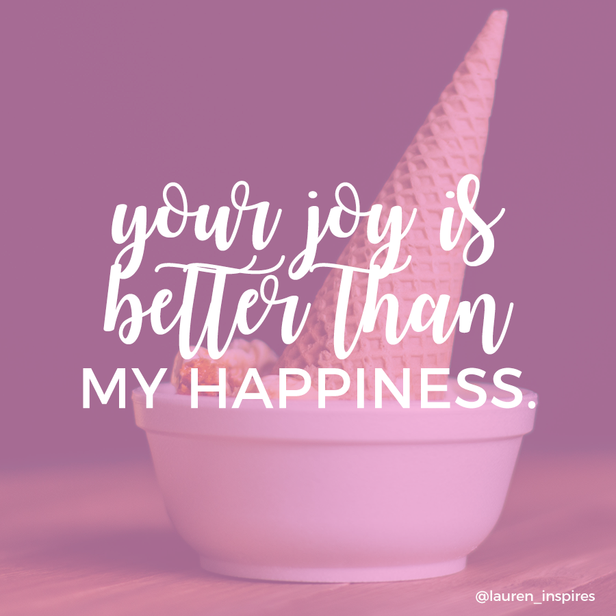 God's joy is better than my happiness.