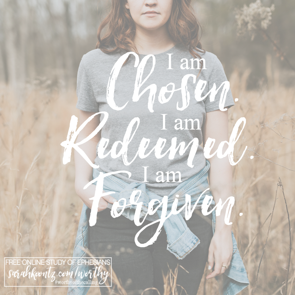 In Christ, you are chosen, redeemed and forgiven.