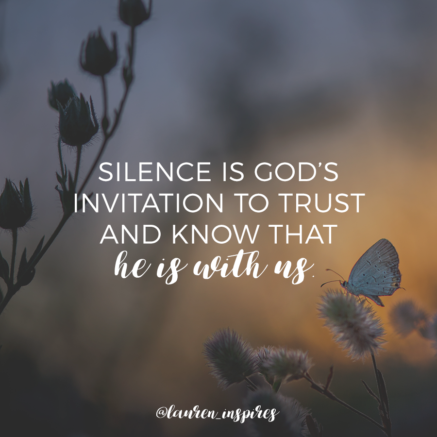 Silence is God's invitation to trust and know that He is with us.