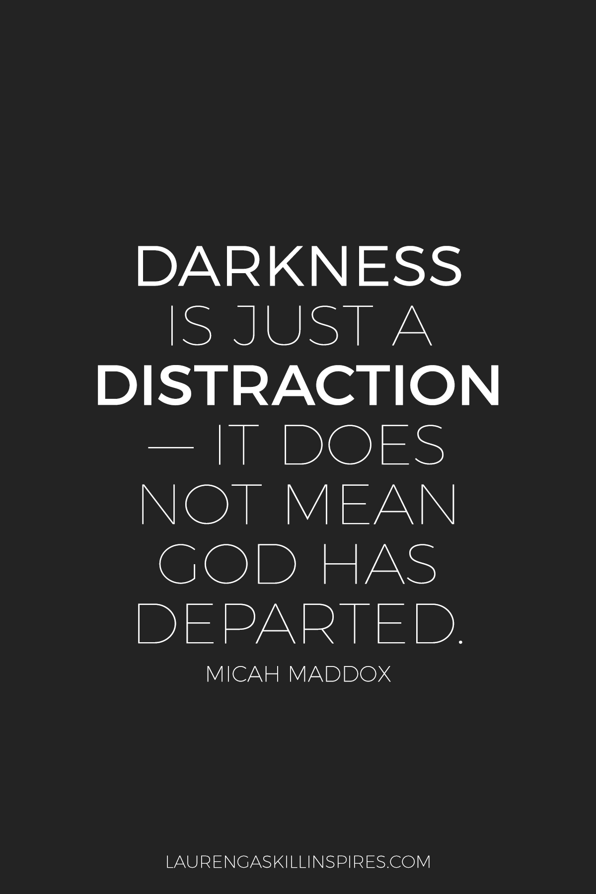 Darkness is just a distraction.