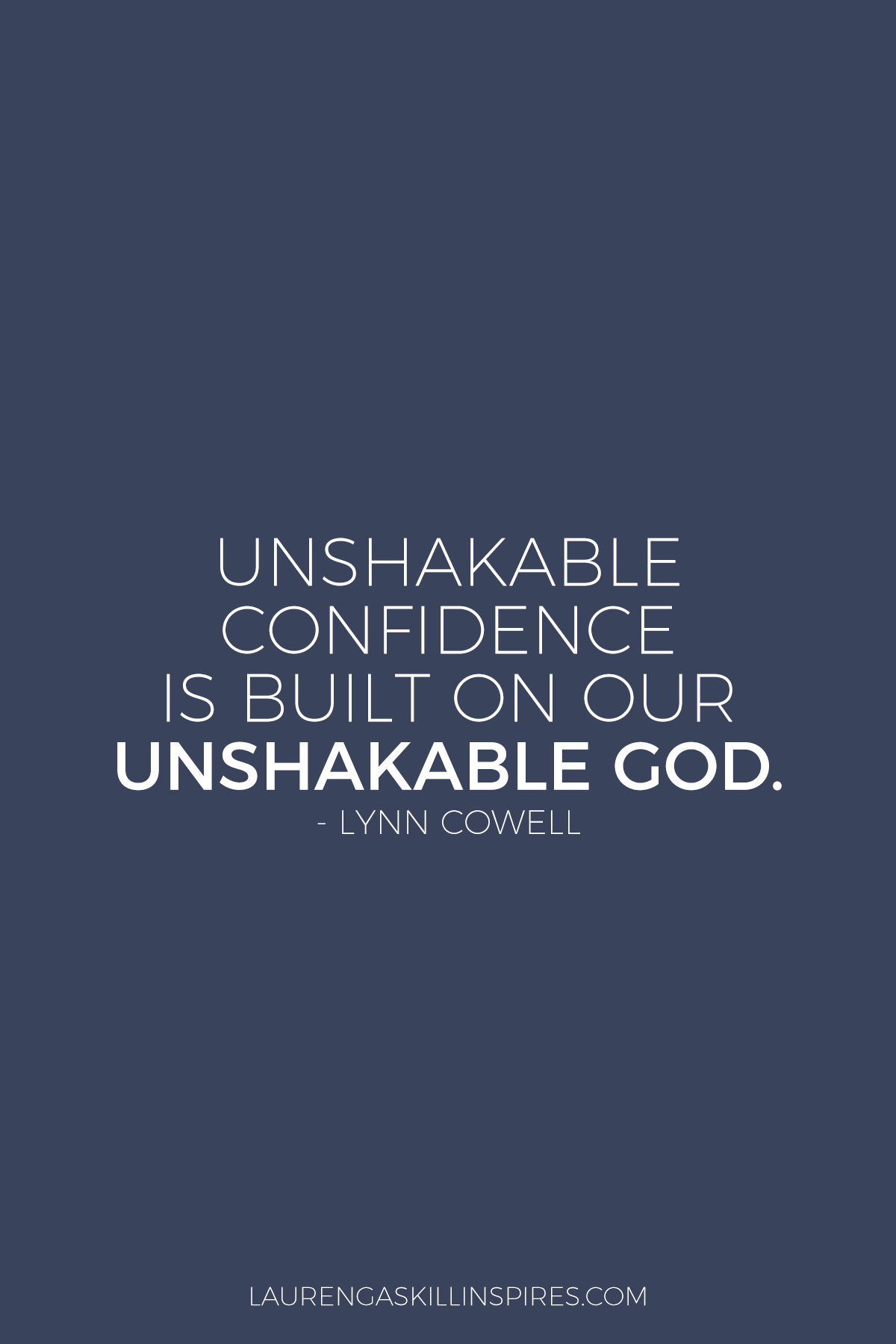 Unshakable confidence is built on our unshakable God.