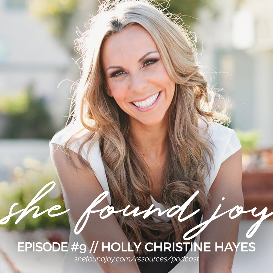 She Found Joy Podcast #9 with Holly Christine Hayes